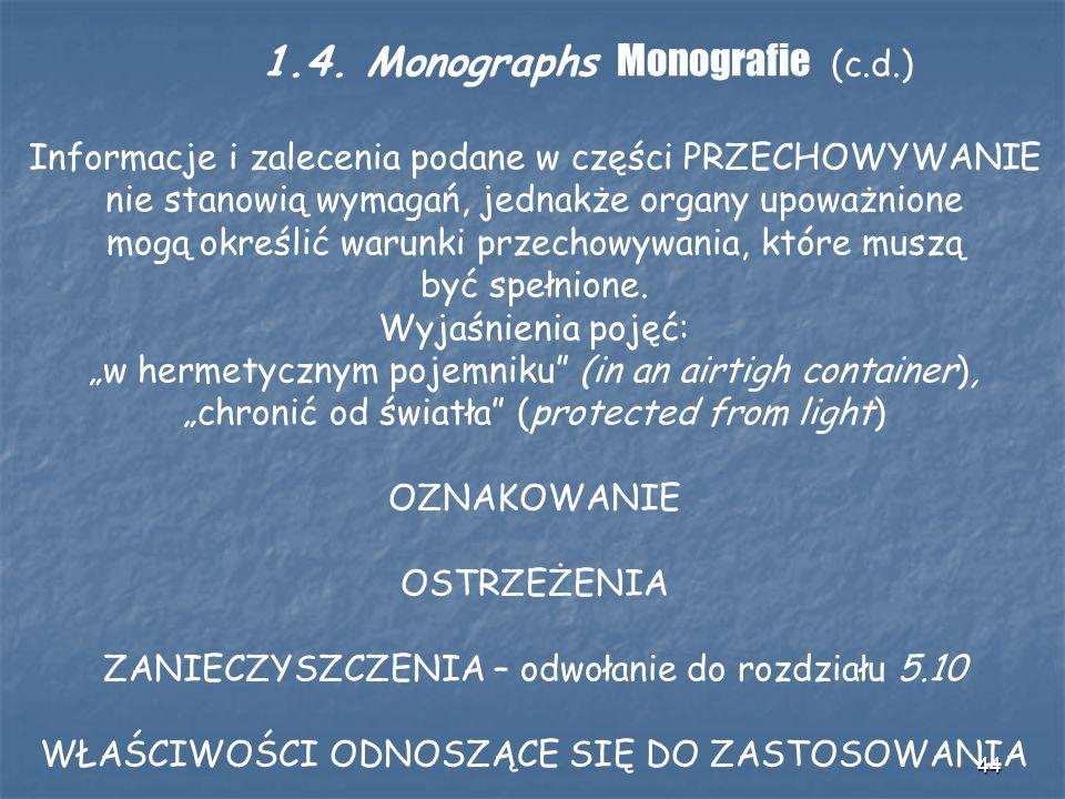 44 1.4. Monographs Monografie (c.d.) Informacje i zalecenia podane w części PRZECHOWYWANIE nie stanowią wymagań, jednakże organy upoważnione mogą okre