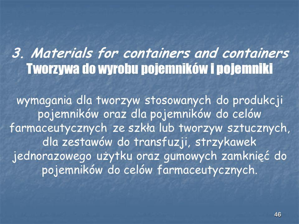 46 3. Materials for containers and containers Tworzywa do wyrobu pojemników i pojemniki wymagania dla tworzyw stosowanych do produkcji pojemników oraz