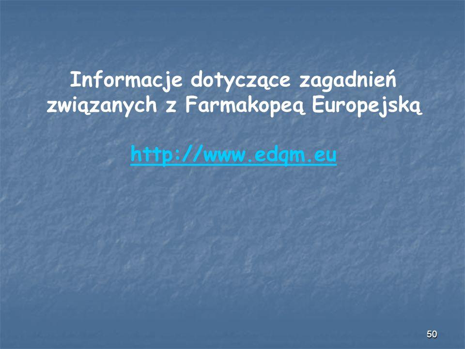 50 Informacje dotyczące zagadnień związanych z Farmakopeą Europejską http://www.edqm.eu