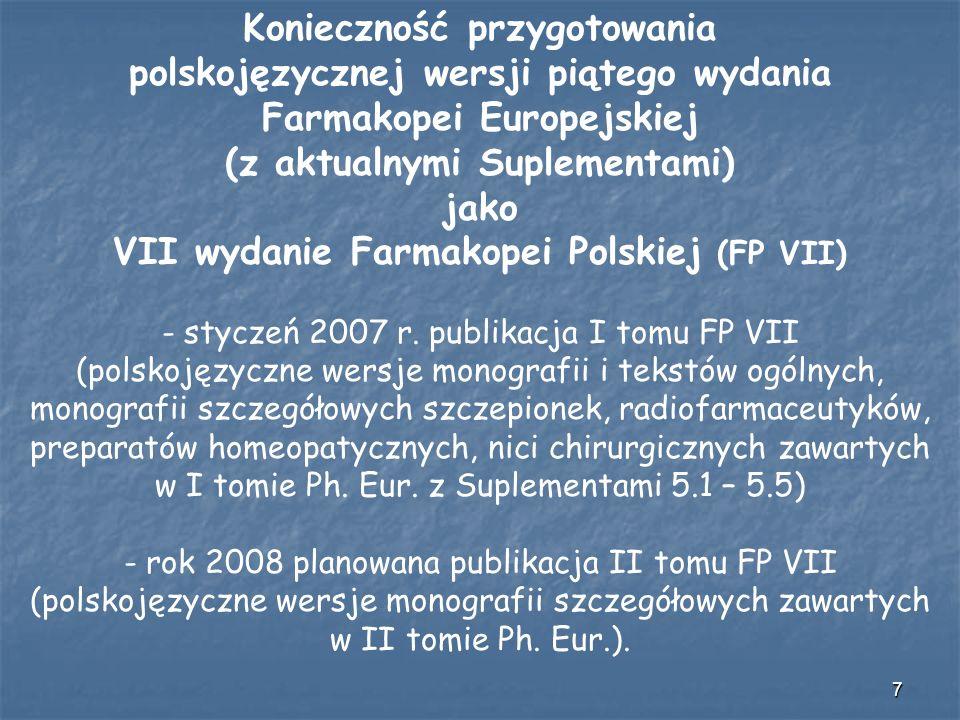 7 Konieczność przygotowania polskojęzycznej wersji piątego wydania Farmakopei Europejskiej (z aktualnymi Suplementami) jako VII wydanie Farmakopei Pol
