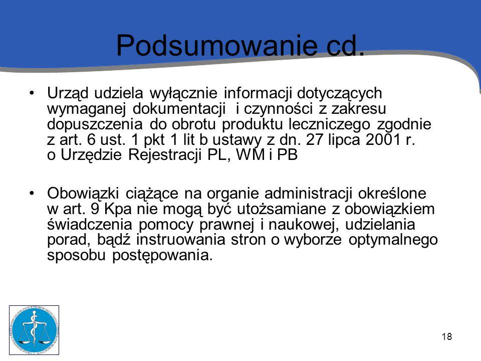 18 Podsumowanie cd. Urząd udziela wyłącznie informacji dotyczących wymaganej dokumentacji i czynności z zakresu dopuszczenia do obrotu produktu leczni