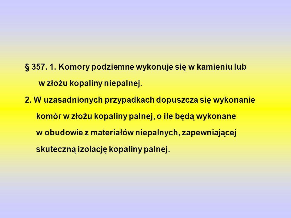 § 357.1. Komory podziemne wykonuje się w kamieniu lub w złożu kopaliny niepalnej.