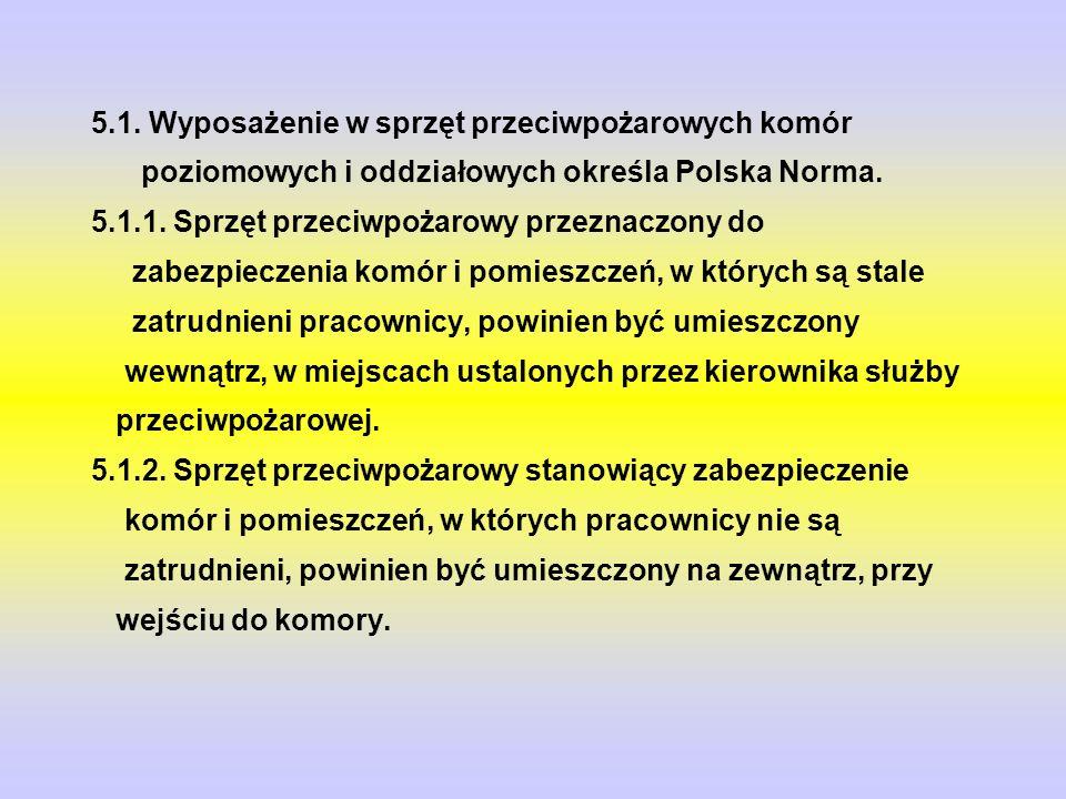 5.1.Wyposażenie w sprzęt przeciwpożarowych komór poziomowych i oddziałowych określa Polska Norma.