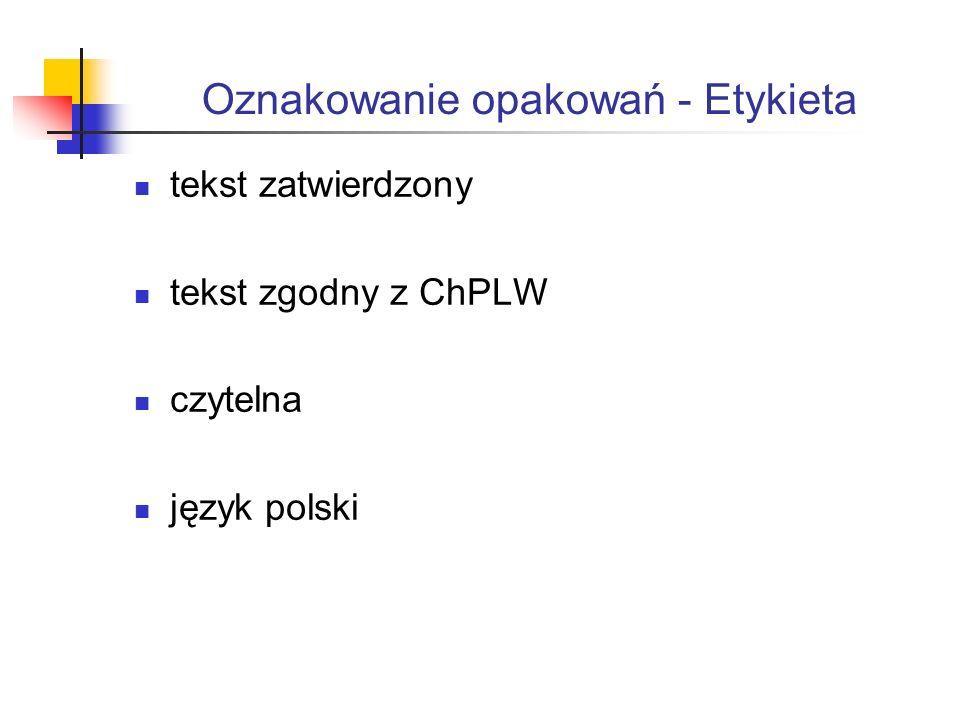 Oznakowanie opakowań - Etykieta tekst zatwierdzony tekst zgodny z ChPLW czytelna język polski