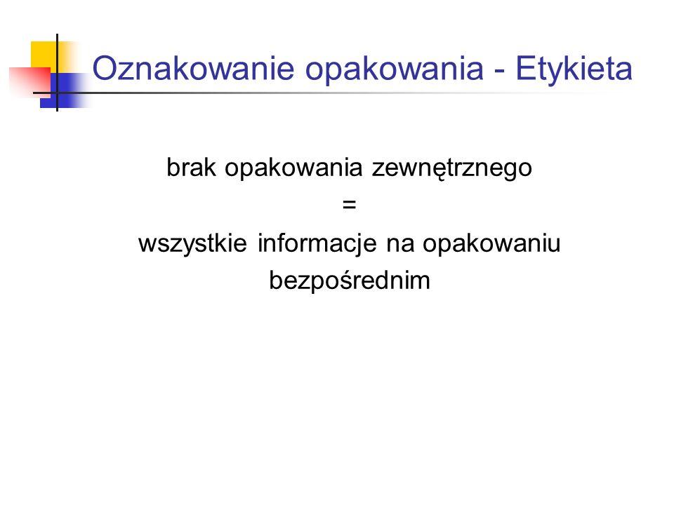 Oznakowanie opakowania - Etykieta brak opakowania zewnętrznego = wszystkie informacje na opakowaniu bezpośrednim