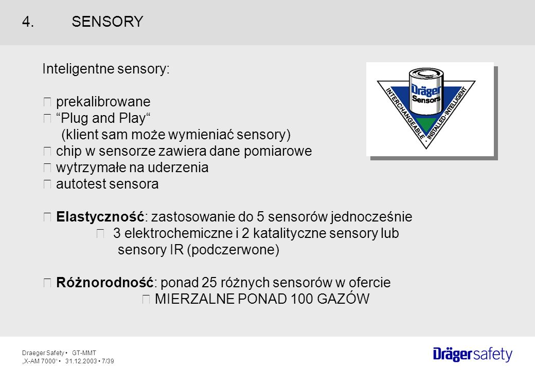 Draeger Safety GT-MMT X-AM 7000 31.12.2003 7/39 Inteligentne sensory: prekalibrowane Plug and Play (klient sam może wymieniać sensory) chip w sensorze