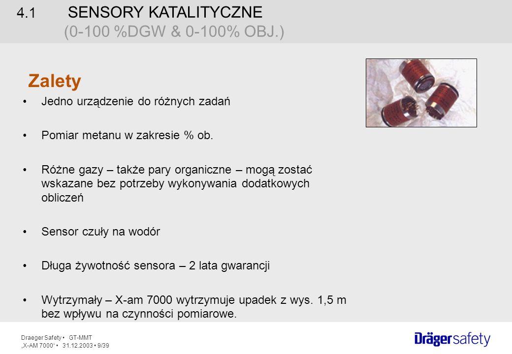 Draeger Safety GT-MMT X-AM 7000 31.12.2003 10/39 IR EX –Wskaże wiele węglowodorów (gazy wybuchowe jak CO, H 2, i acetylen nie zostaną zmierzone) IR CO 2 –0-5 Vol.% CO 2 IR CO 2 - HC –0-100 Vol.% System optyczny bez elementów ruchomych Wspomagana programowo zmiana gazu Optyka sensora pokryta złotem 4.2SENSORY IR (PODCZERWONE) Cechy