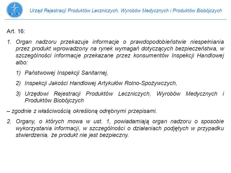 Urząd Rejestracji Produktów Leczniczych, Wyrobów Medycznych i Produktów Biobójczych Art. 16: 1.Organ nadzoru przekazuje informacje o prawdopodobieństw