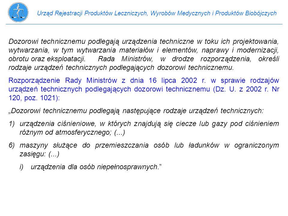 Urząd Rejestracji Produktów Leczniczych, Wyrobów Medycznych i Produktów Biobójczych Dozorowi technicznemu podlegają urządzenia techniczne w toku ich p