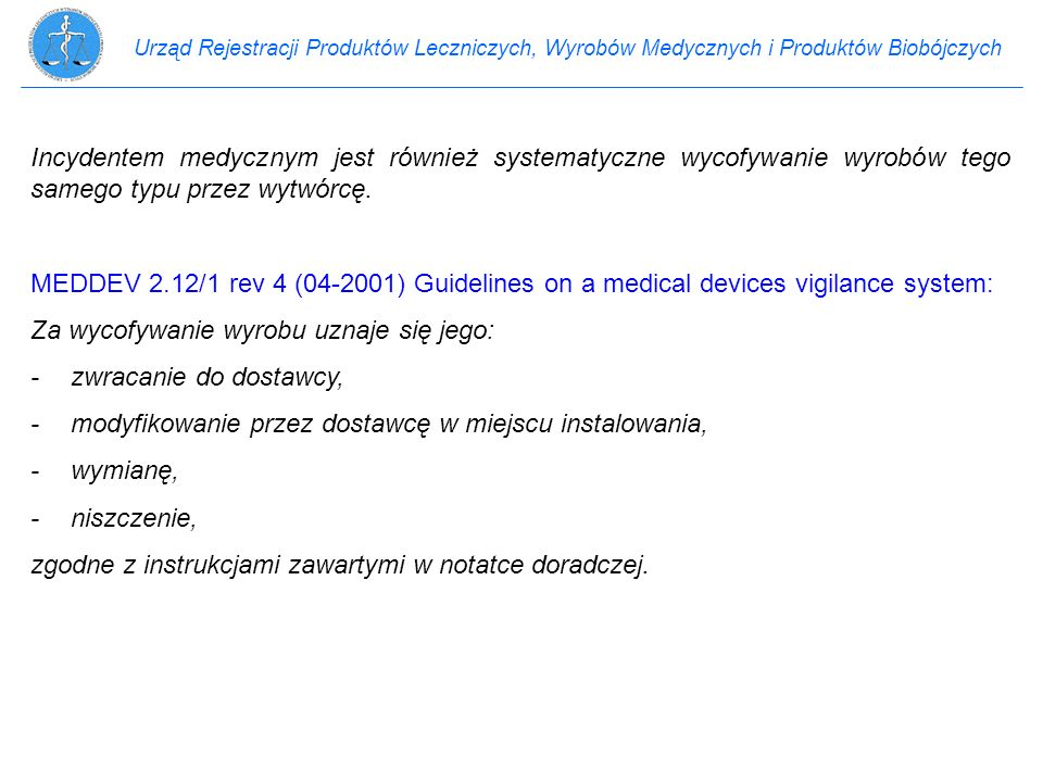 Urząd Rejestracji Produktów Leczniczych, Wyrobów Medycznych i Produktów Biobójczych Incydentem medycznym jest również systematyczne wycofywanie wyrobó
