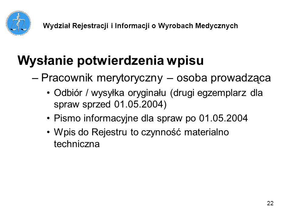 22 Wysłanie potwierdzenia wpisu –Pracownik merytoryczny – osoba prowadząca Odbiór / wysyłka oryginału (drugi egzemplarz dla spraw sprzed 01.05.2004) P