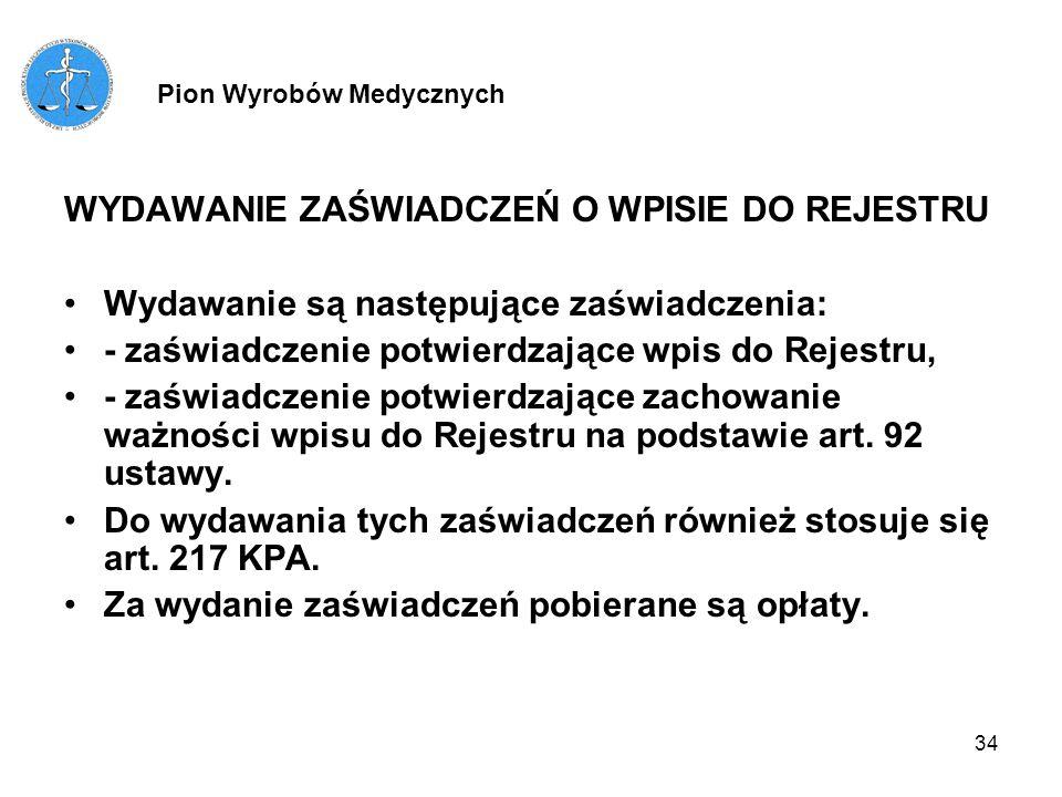 34 WYDAWANIE ZAŚWIADCZEŃ O WPISIE DO REJESTRU Wydawanie są następujące zaświadczenia: - zaświadczenie potwierdzające wpis do Rejestru, - zaświadczenie