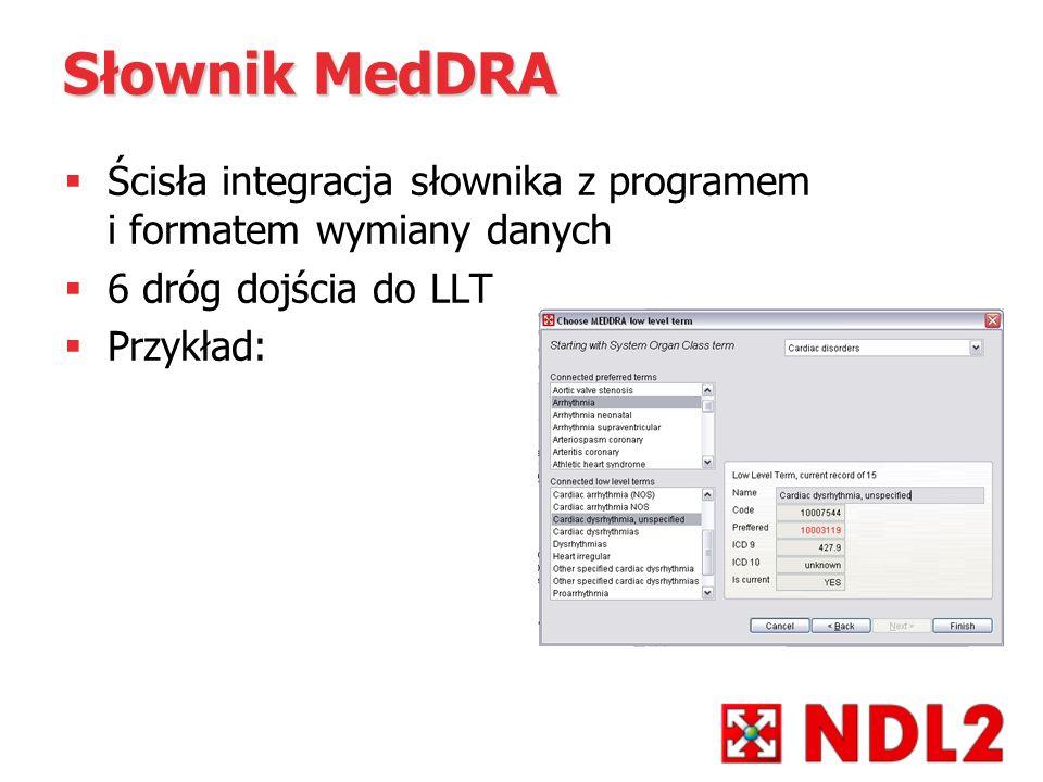 Słownik MedDRA Ścisła integracja słownika z programem i formatem wymiany danych 6 dróg dojścia do LLT Przykład: