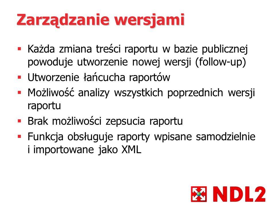 Zarządzanie wersjami Każda zmiana treści raportu w bazie publicznej powoduje utworzenie nowej wersji (follow-up) Utworzenie łańcucha raportów Możliwoś