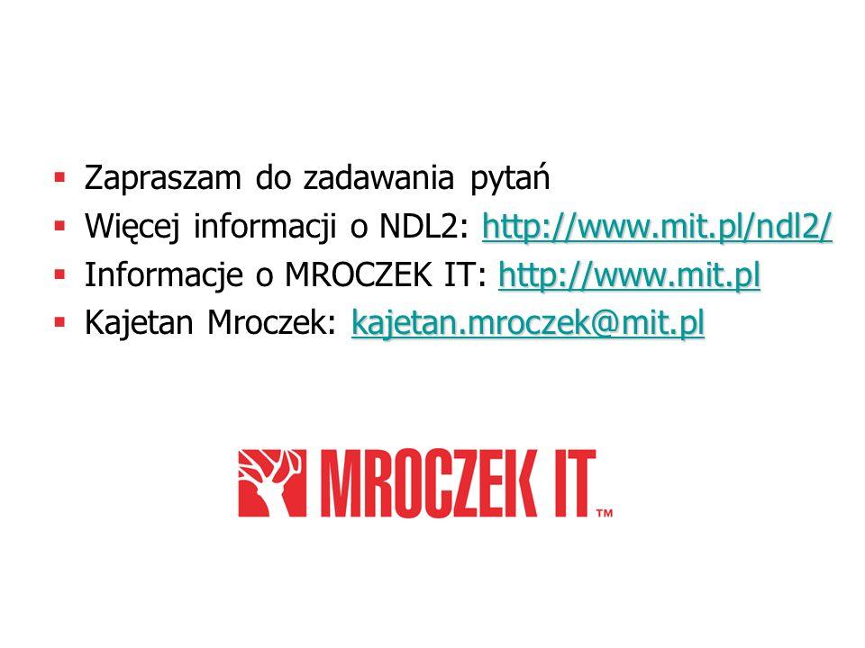 Zapraszam do zadawania pytań http://www.mit.pl/ndl2/ http://www.mit.pl/ndl2/ Więcej informacji o NDL2: http://www.mit.pl/ndl2/http://www.mit.pl/ndl2/