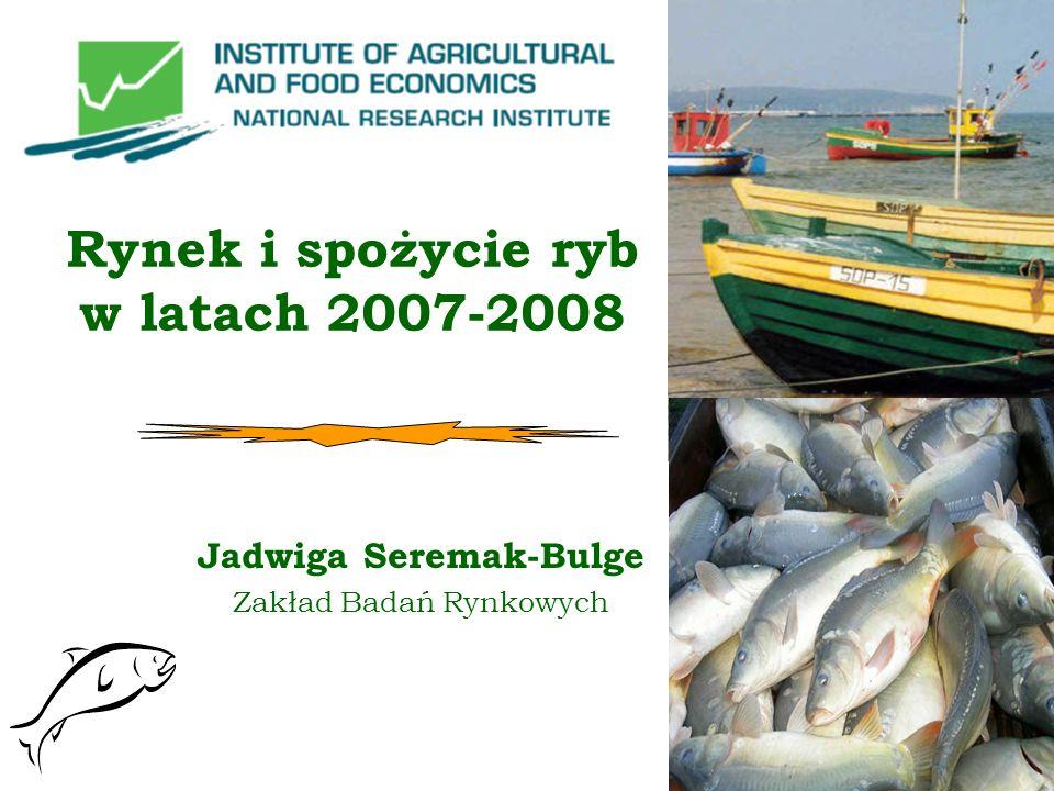 Rynek i spożycie ryb w latach 2007-2008 Jadwiga Seremak-Bulge Zakład Badań Rynkowych