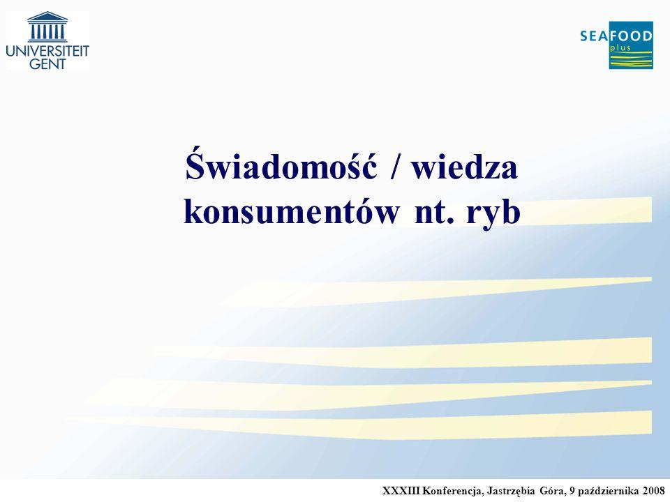 XXXIII Konferencja, Jastrzębia Góra, 9 października 2008 Świadomość / wiedza konsumentów nt. ryb