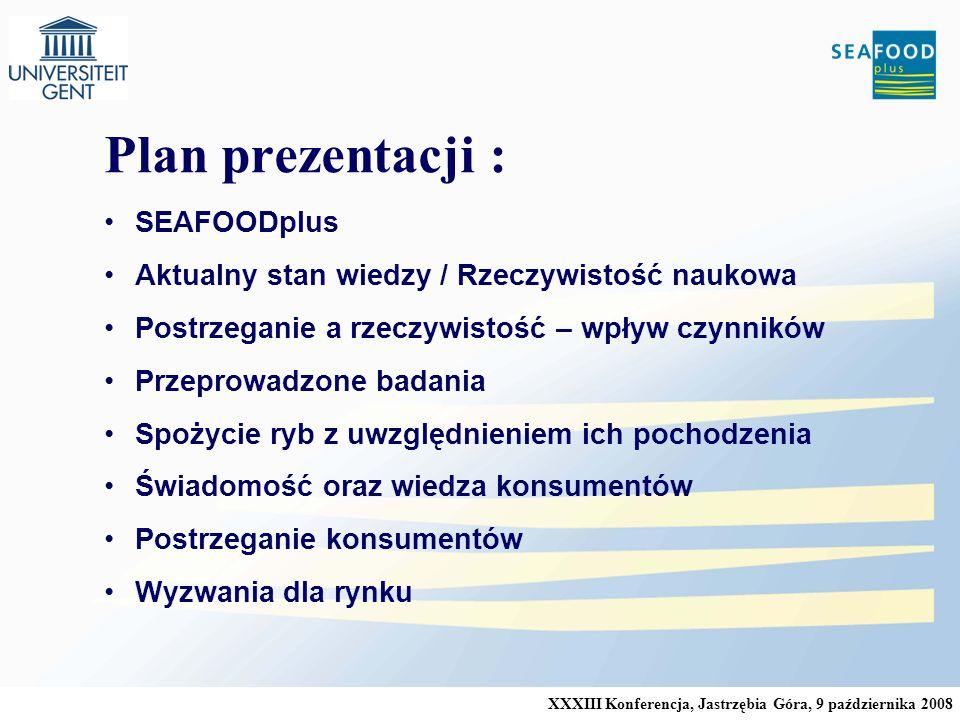 XXXIII Konferencja, Jastrzębia Góra, 9 października 2008 Plan prezentacji : SEAFOODplus Aktualny stan wiedzy / Rzeczywistość naukowa Postrzeganie a rzeczywistość – wpływ czynników Przeprowadzone badania Spożycie ryb z uwzględnieniem ich pochodzenia Świadomość oraz wiedza konsumentów Postrzeganie konsumentów Wyzwania dla rynku