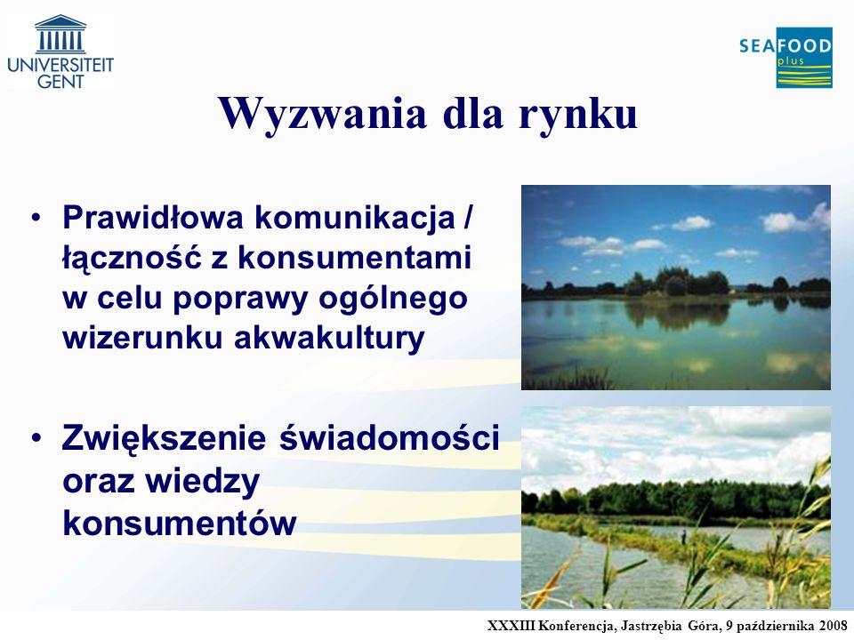 XXXIII Konferencja, Jastrzębia Góra, 9 października 2008 Wyzwania dla rynku Prawidłowa komunikacja / łączność z konsumentami w celu poprawy ogólnego wizerunku akwakultury Zwiększenie świadomości oraz wiedzy konsumentów