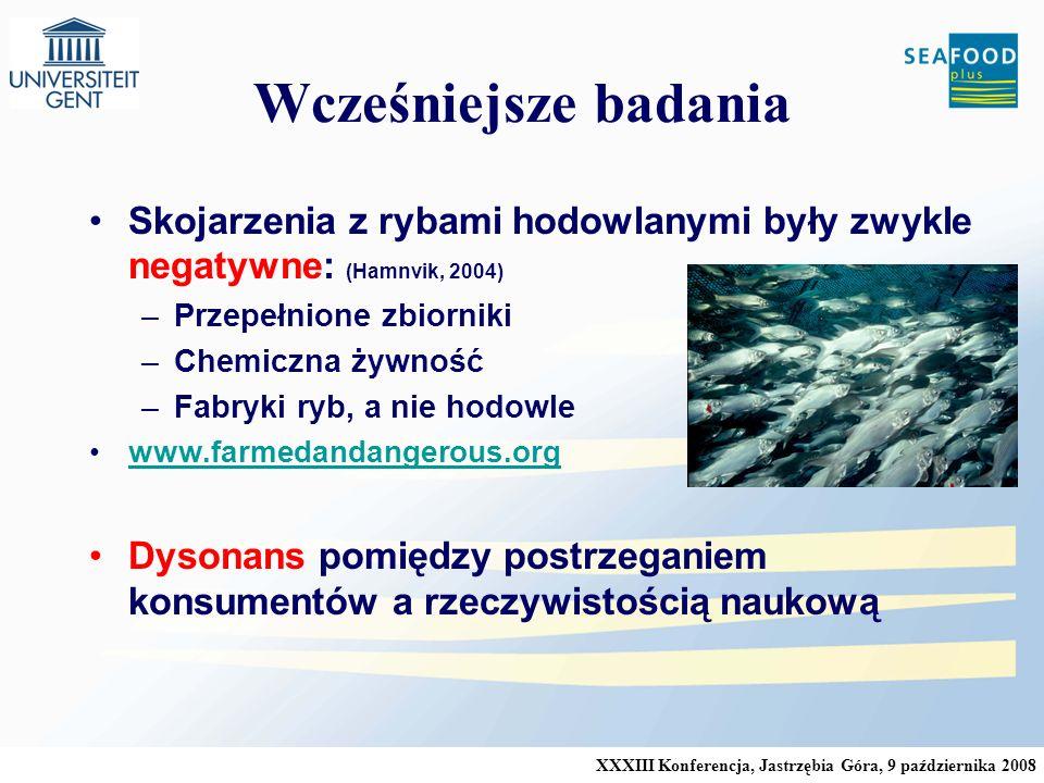 XXXIII Konferencja, Jastrzębia Góra, 9 października 2008 Wcześniejsze badania Skojarzenia z rybami hodowlanymi były zwykle negatywne: (Hamnvik, 2004) –Przepełnione zbiorniki –Chemiczna żywność –Fabryki ryb, a nie hodowle www.farmedandangerous.org Dysonans pomiędzy postrzeganiem konsumentów a rzeczywistością naukową