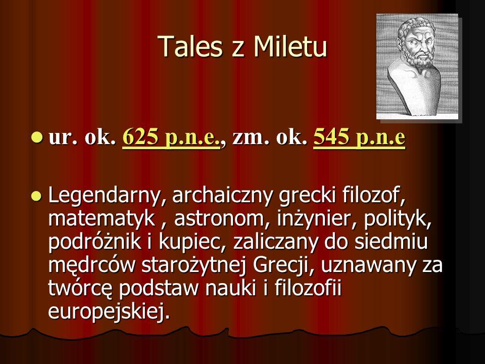 Tales z Miletu ur. ok. 625 p.n.e., zm. ok. 545 p.n.e ur. ok. 625 p.n.e., zm. ok. 545 p.n.e625 p.n.e.545 p.n.e625 p.n.e.545 p.n.e Legendarny, archaiczn