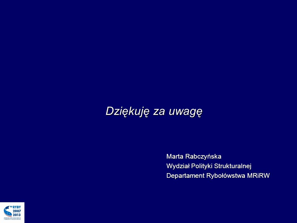 Dziękuję za uwagę Marta Rabczyńska Wydział Polityki Strukturalnej Departament Rybołówstwa MRiRW