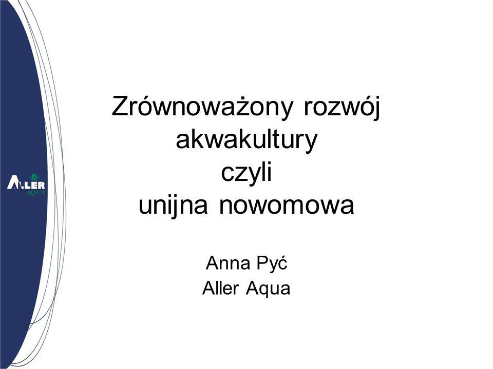 Zrównoważony rozwój akwakultury czyli unijna nowomowa Anna Pyć Aller Aqua