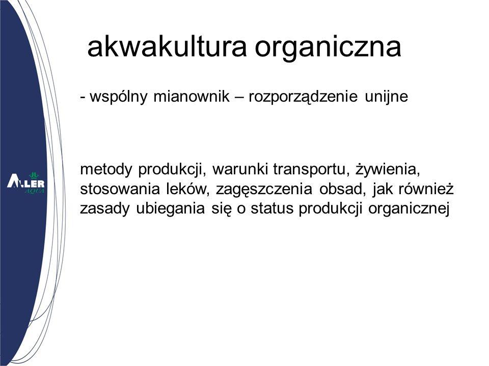 - wspólny mianownik – rozporządzenie unijne metody produkcji, warunki transportu, żywienia, stosowania leków, zagęszczenia obsad, jak również zasady ubiegania się o status produkcji organicznej