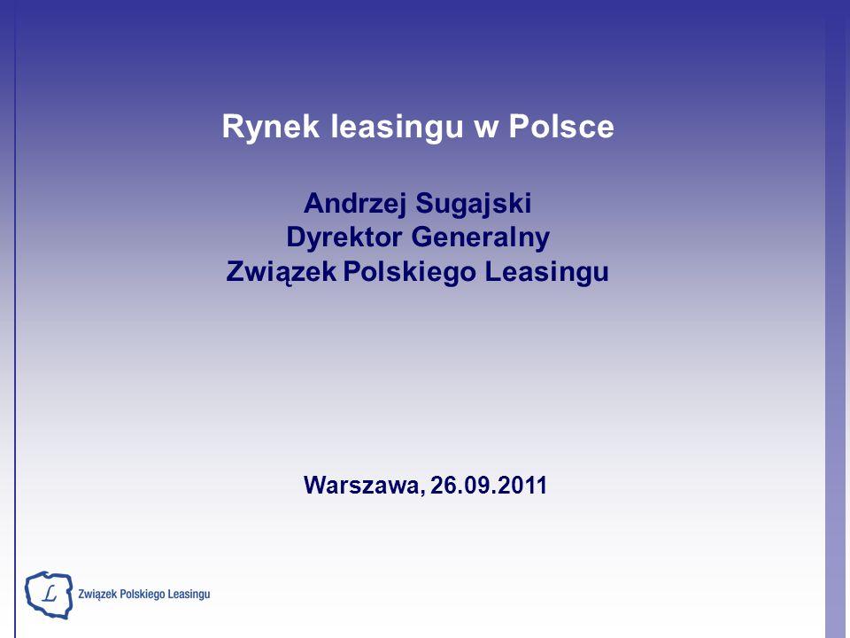 Rynek leasingu w Polsce Andrzej Sugajski Dyrektor Generalny Związek Polskiego Leasingu Warszawa, 26.09.2011