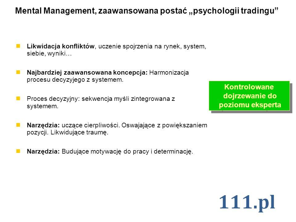 Mental Management, zaawansowana postać psychologii tradingu Likwidacja konfliktów, uczenie spojrzenia na rynek, system, siebie, wyniki… Najbardziej za