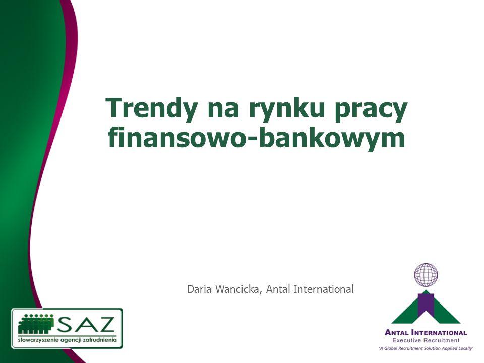 Trendy na rynku pracy finansowo-bankowym Daria Wancicka, Antal International