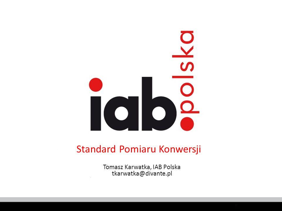 Standard Pomiaru Konwersji Tomasz Karwatka, IAB Polska tkarwatka@divante.pl