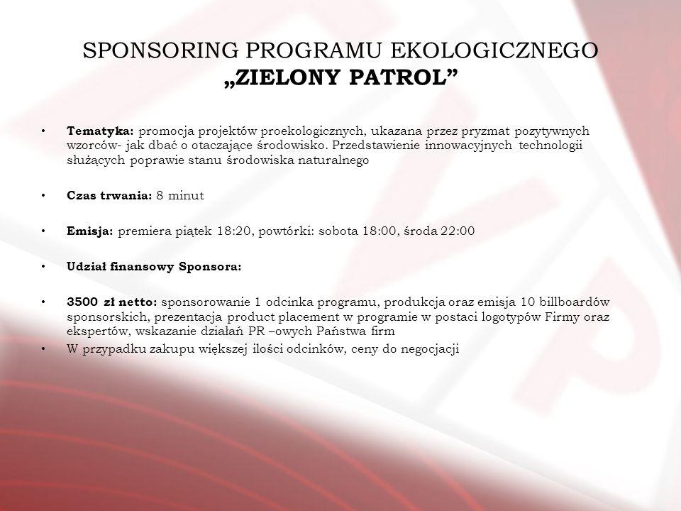 SPONSORING PROGRAMU EKOLOGICZNEGO ZIELONY PATROL Tematyka: promocja projektów proekologicznych, ukazana przez pryzmat pozytywnych wzorców- jak dbać o