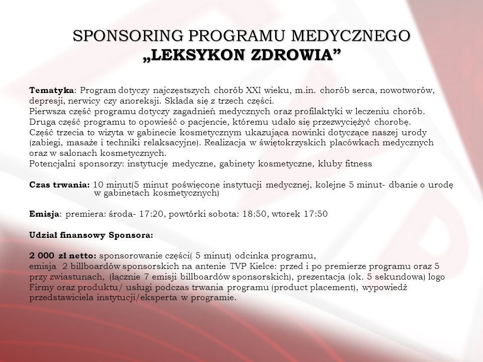 SPONSORING PROGRAMU MEDYCZNEGO LEKSYKON ZDROWIA Tematyka : Program dotyczy najczęstszych chorób XXI wieku, m.in. chorób serca, nowotworów, depresji, n