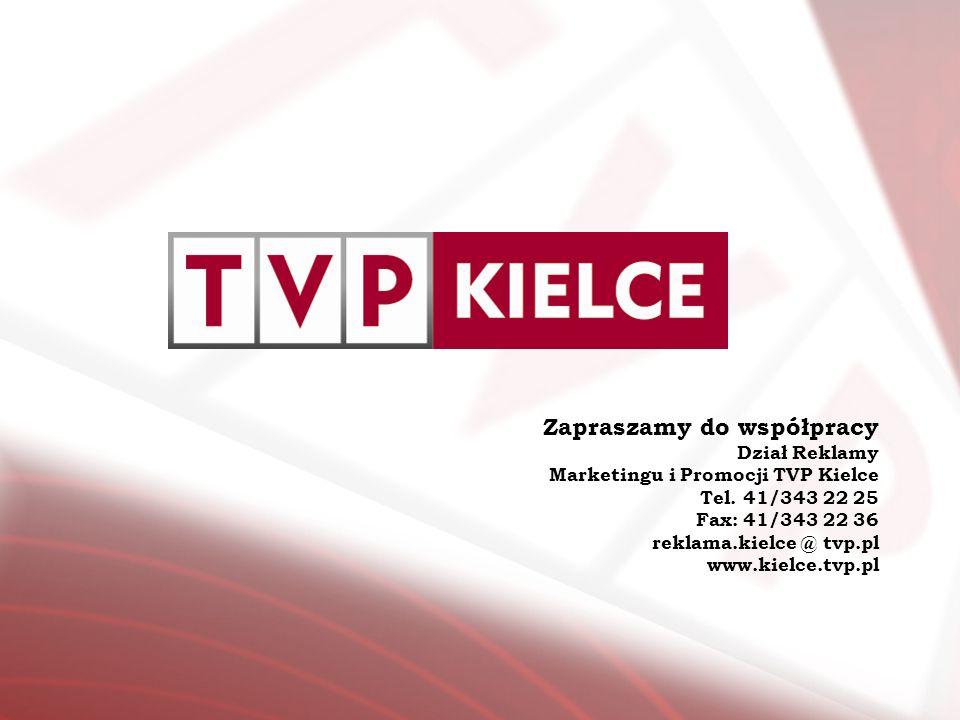 Zapraszamy do współpracy Dział Reklamy Marketingu i Promocji TVP Kielce Tel. 41/343 22 25 Fax: 41/343 22 36 reklama.kielce @ tvp.pl www.kielce.tvp.pl