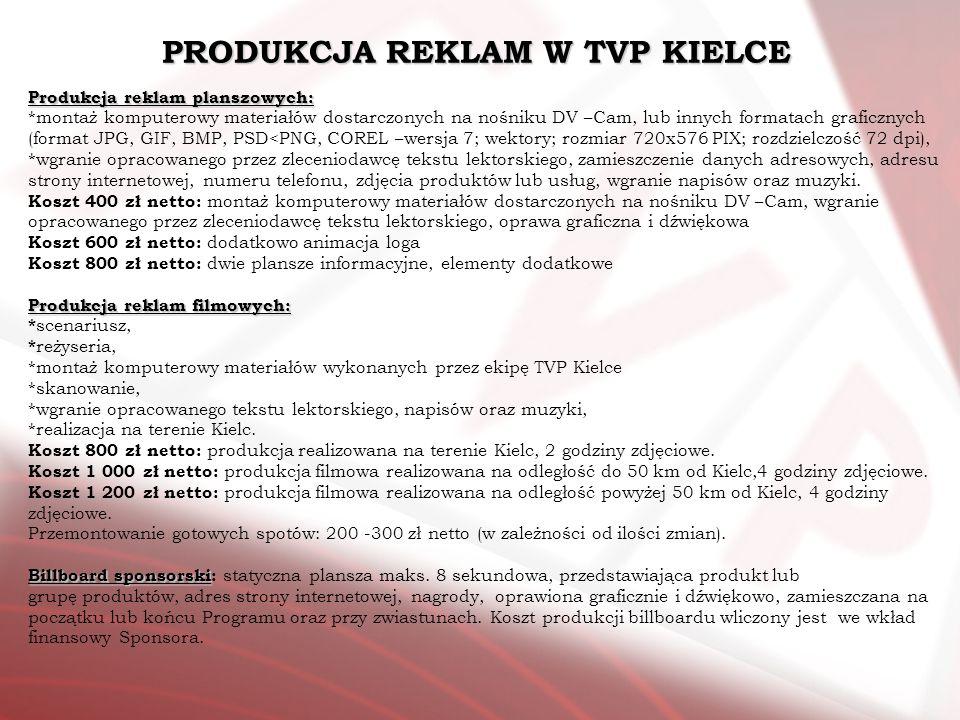 PRODUKCJA REKLAM W TVP KIELCE Produkcja reklam planszowych: *montaż komputerowy materiałów dostarczonych na nośniku DV –Cam, lub innych formatach graf