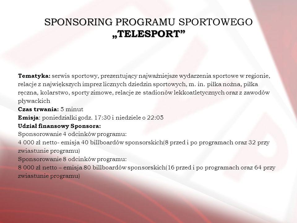SPONSORING PROGRAMU TELESPORT SPONSORING PROGRAMU SPORTOWEGO TELESPORT Tematyka: serwis sportowy, prezentujący najważniejsze wydarzenia sportowe w reg