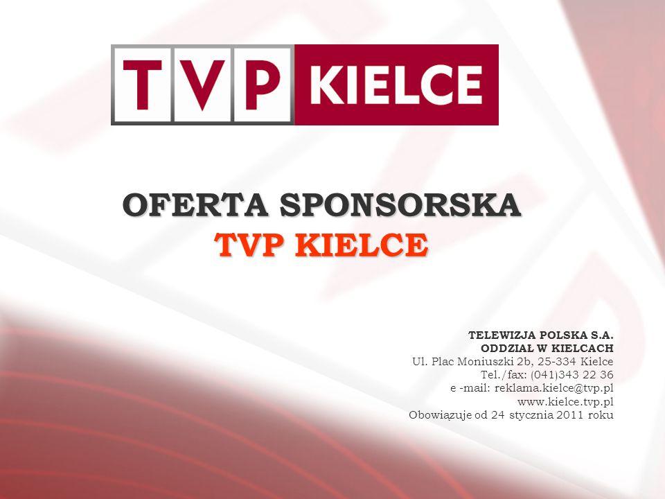 OFERTA SPONSORSKA TVP KIELCE TELEWIZJA POLSKA S.A. ODDZIAŁ W KIELCACH Ul. Plac Moniuszki 2b, 25-334 Kielce Tel./fax: (041)343 22 36 e -mail: reklama.k