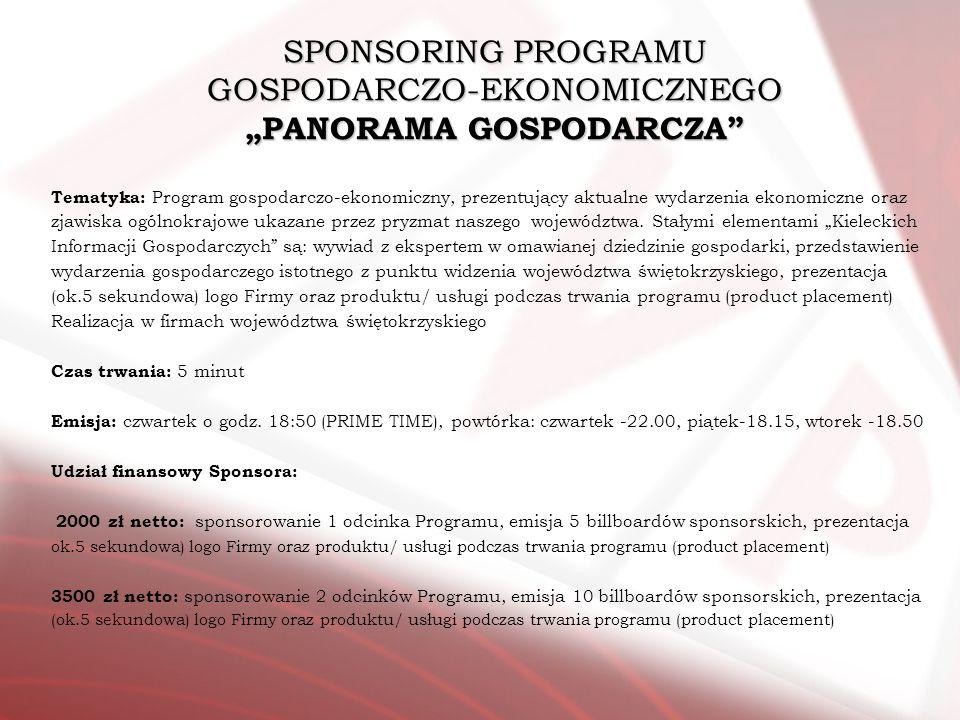 SPONSORING PROGRAMU GOSPODARCZO-EKONOMICZNEGO PANORAMA GOSPODARCZA Tematyka: Program gospodarczo-ekonomiczny, prezentujący aktualne wydarzenia ekonomi