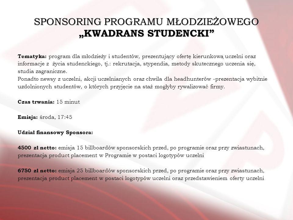SPONSORING PROGRAMU MŁODZIEŻOWEGO KWADRANS STUDENCKI Tematyka: program dla młodzieży i studentów, prezentujący ofertę kierunkową uczelni oraz informac