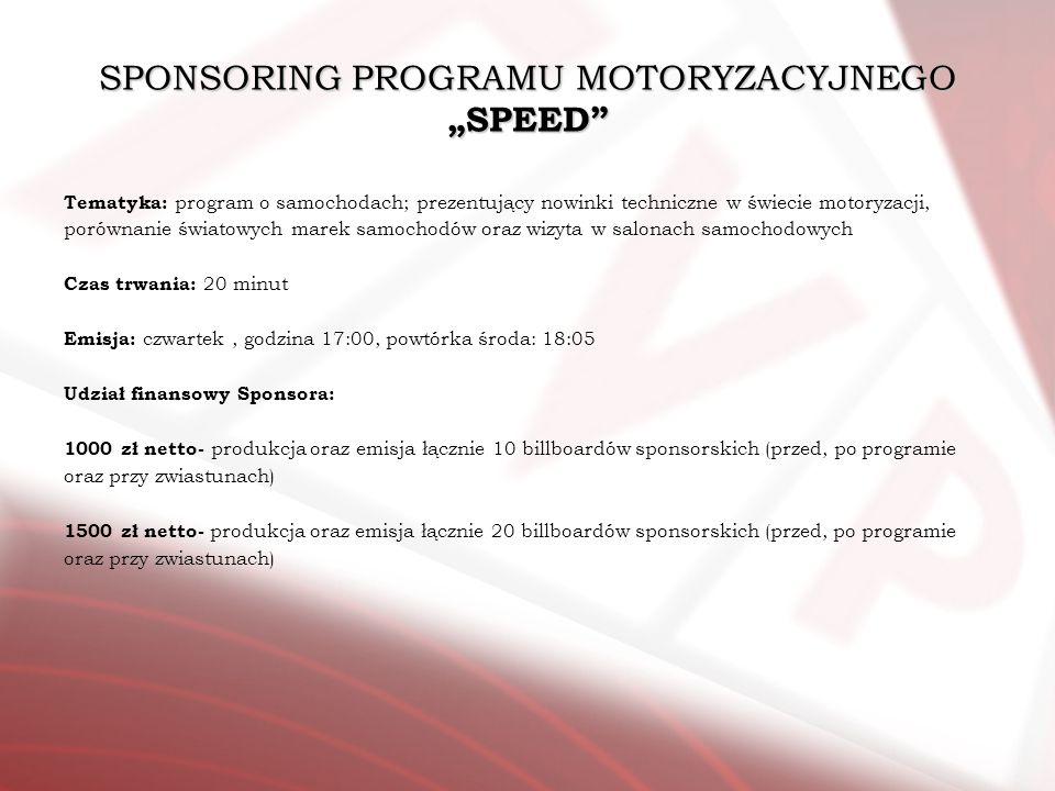 SPONSORING PROGRAMU MOTORYZACYJNEGO SPEED Tematyka: program o samochodach; prezentujący nowinki techniczne w świecie motoryzacji, porównanie światowyc