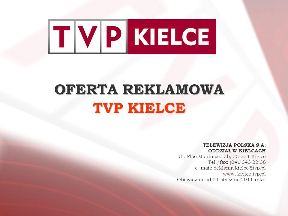 OFERTA REKLAMOWA TVP KIELCE TELEWIZJA POLSKA S.A. ODDZIAŁ W KIELCACH Ul. Plac Moniuszki 2b, 25-334 Kielce Tel./fax: (041)343 22 36 e -mail: reklama.ki