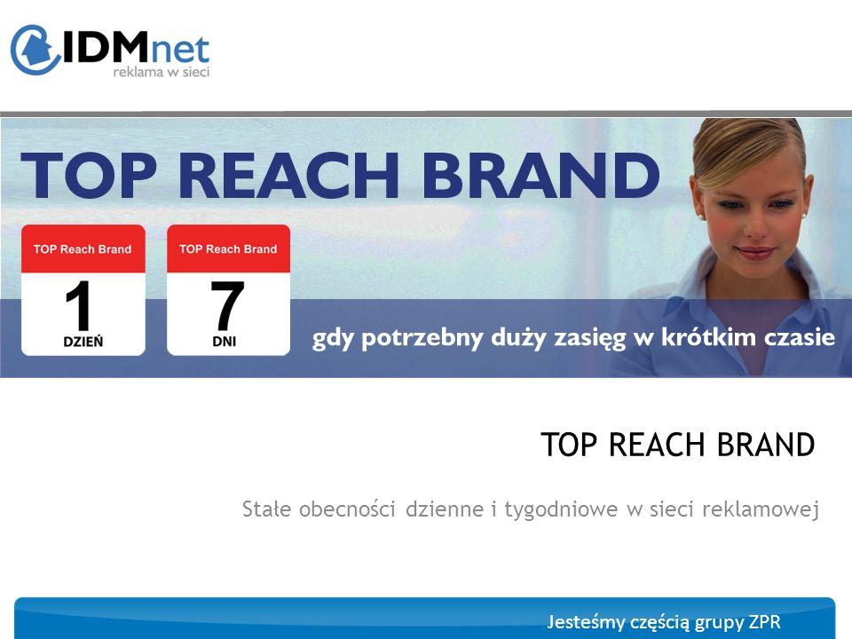 Jesteśmy częścią grupy ZPR TOP Reach Brand powstał z myślą o reklamodawcach, którzy chcą w krótkim czasie zbudować duży zasięg i wykorzystać dużą, wizerunkową formę reklamową.
