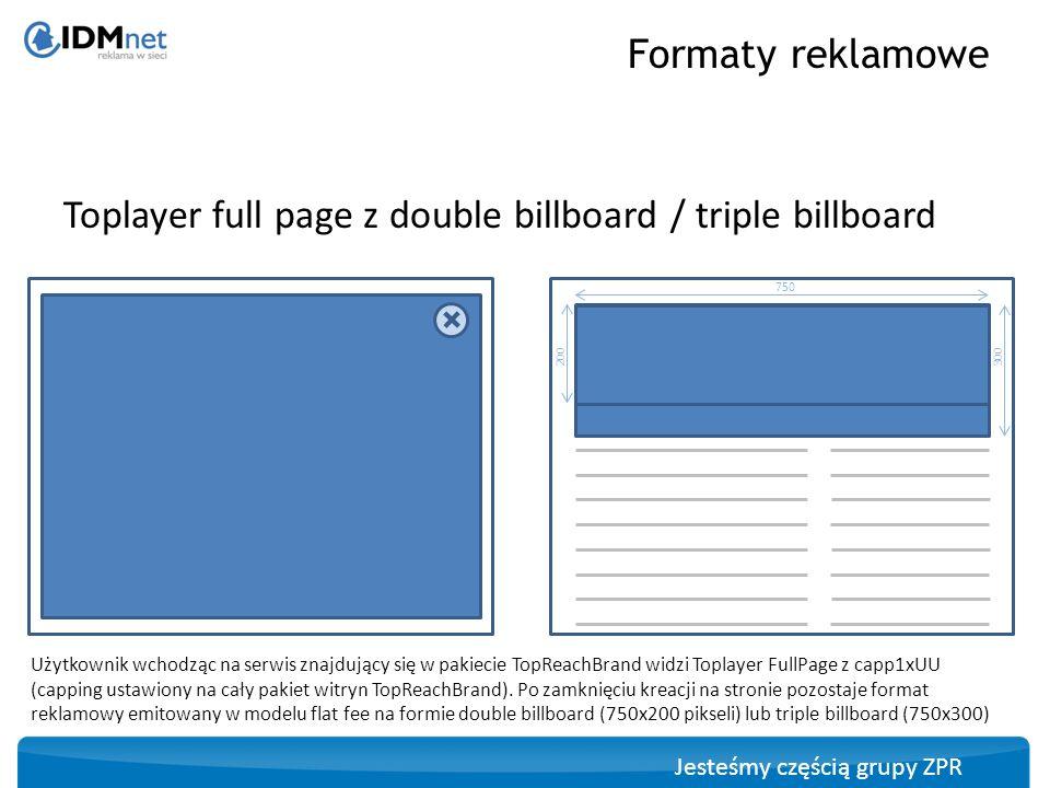 Jesteśmy częścią grupy ZPR Toplayer full page z double billboard / triple billboard Formaty reklamowe Użytkownik wchodząc na serwis znajdujący się w p