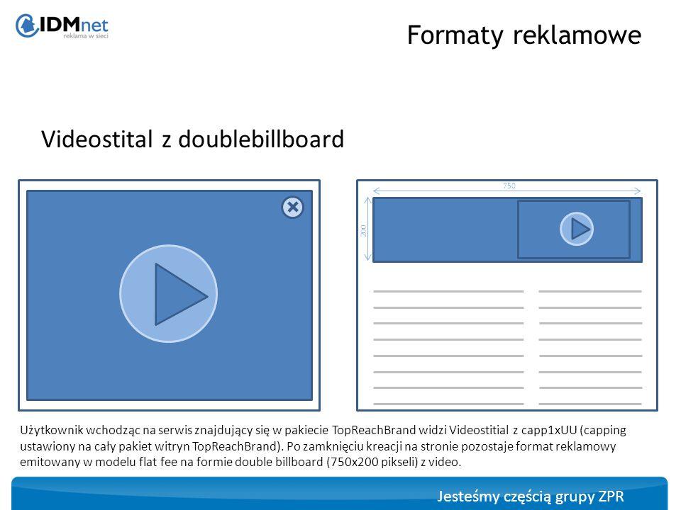 Jesteśmy częścią grupy ZPR Videostital z doublebillboard Formaty reklamowe Użytkownik wchodząc na serwis znajdujący się w pakiecie TopReachBrand widzi