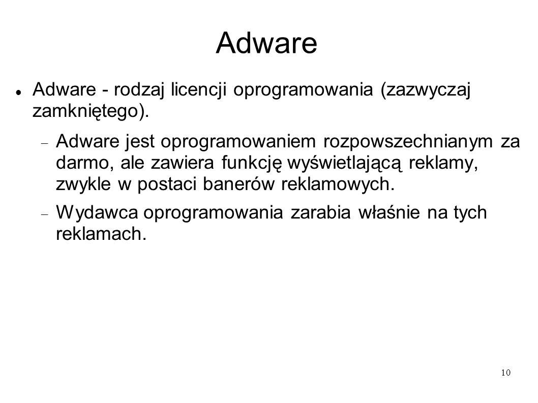 10 Adware Adware - rodzaj licencji oprogramowania (zazwyczaj zamkniętego). Adware jest oprogramowaniem rozpowszechnianym za darmo, ale zawiera funkcję