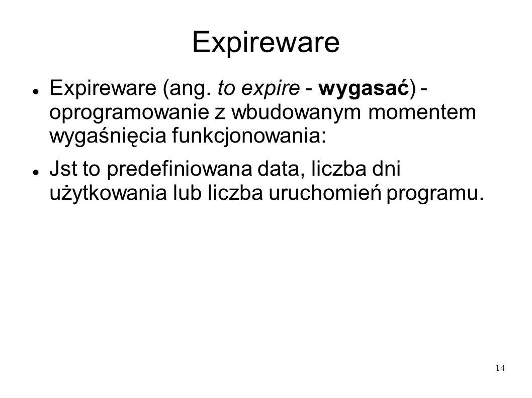14 Expireware Expireware (ang. to expire - wygasać) - oprogramowanie z wbudowanym momentem wygaśnięcia funkcjonowania: Jst to predefiniowana data, lic