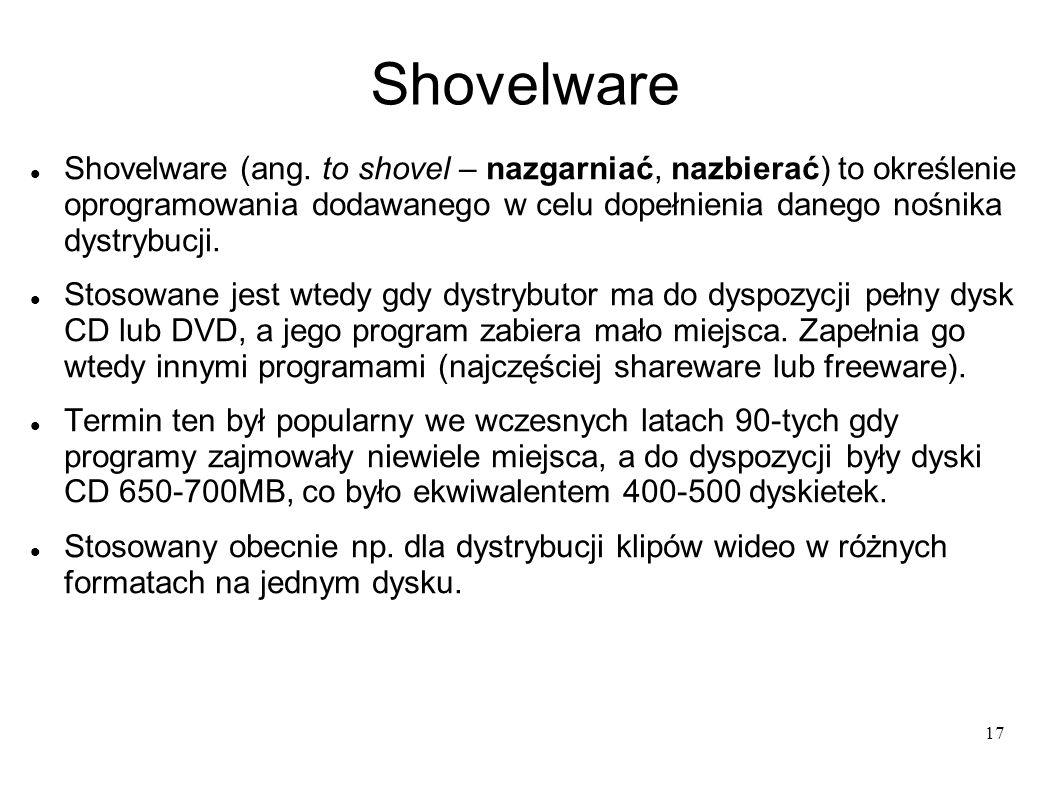 17 Shovelware Shovelware (ang. to shovel – nazgarniać, nazbierać) to określenie oprogramowania dodawanego w celu dopełnienia danego nośnika dystrybucj