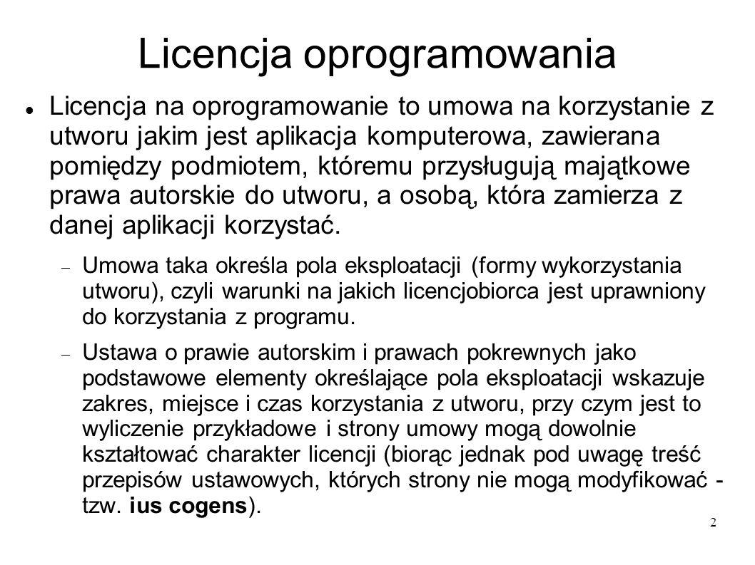 2 Licencja oprogramowania Licencja na oprogramowanie to umowa na korzystanie z utworu jakim jest aplikacja komputerowa, zawierana pomiędzy podmiotem,