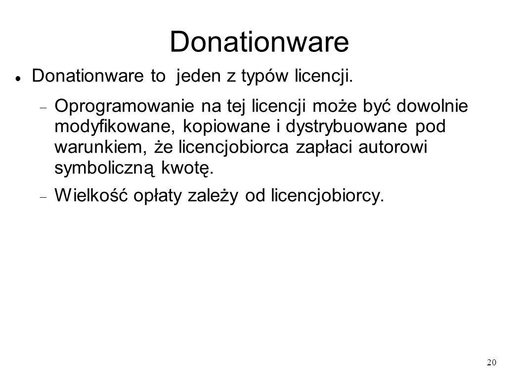 20 Donationware Donationware to jeden z typów licencji. Oprogramowanie na tej licencji może być dowolnie modyfikowane, kopiowane i dystrybuowane pod w